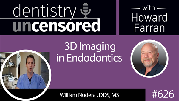 626 Cutting Edge Endodontics with William Nudera