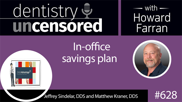 628 How to successfully implement an in-office savings plan with SmileAdvantage by Jeffrey Sindelar, DDS and Matthew Kraner, DDS