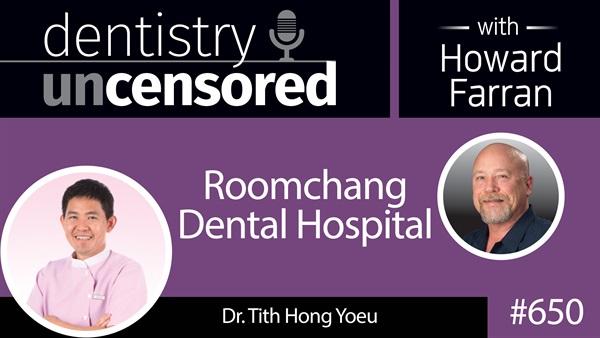 650 Roomchang Dental Hospital with Tith Hong Yoeu : Dentistry Uncensored with Howard Farran