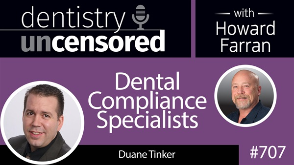 707 Dental Compliance Specialists with Duane Tinker : Dentistry Uncensored with Howard Farran