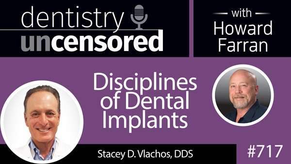 718 Disciplines of Dental Implants with Travis Rodgers : Dentistry Uncensored with Howard Farran