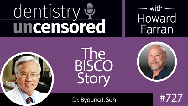 727 The BISCO Story with Dr  Byoung Suh : Dentistry Uncensored with