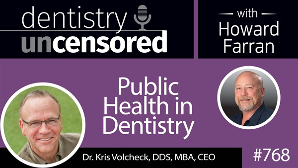768 Public Health in Dentistry with Dr. Kris Volcheck, DDS, MBA : Dentistry Uncensored with Howard Farran
