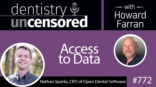 772 Access to Data with Nathan Sparks : Dentistry Uncensored with Howard Farran