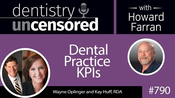 790 Dental Practice KPIs with Wayne Oplinger and Kay Huff RDA of Benco Dental : Dentistry Uncensored with Howard Farran