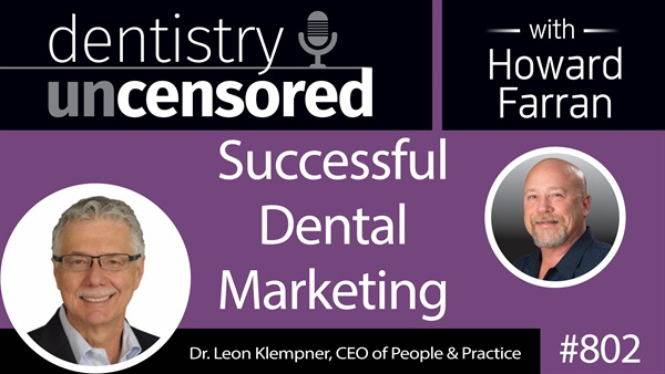 802 Successful Dental Marketing with Dr. Klempner, CEO of People & Practice : Dentistry Uncensored with Howard Farran