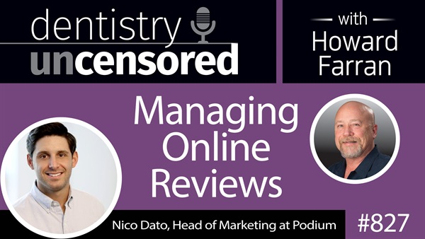 827 Managing Online Reviews with Nico Data : Dentistry Uncensored with Howard Farran