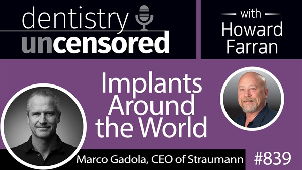 839 Implants around the World with Marco Gadola, CEO of Straumann : Dentistry Uncensored with Howard Farran