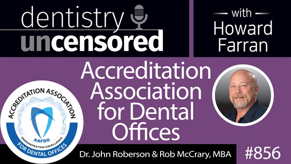856 Accreditation Association For Dental Offices with Dr. John B. Roberson and Rob McCrary, MBA : Dentistry Uncensored with Howard Farran