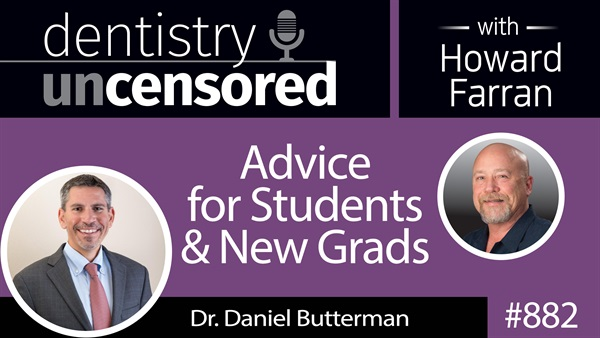 882 Advice for Students & New Grads with Dr. Daniel Butterman : Dentistry Uncensored with Howard Farran