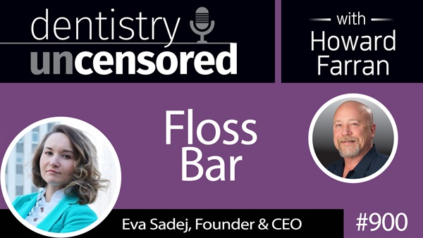 900 Floss Bar with Eva Sadej, Founder & CEO : Dentistry Uncensored with Howard Farran Hygiene
