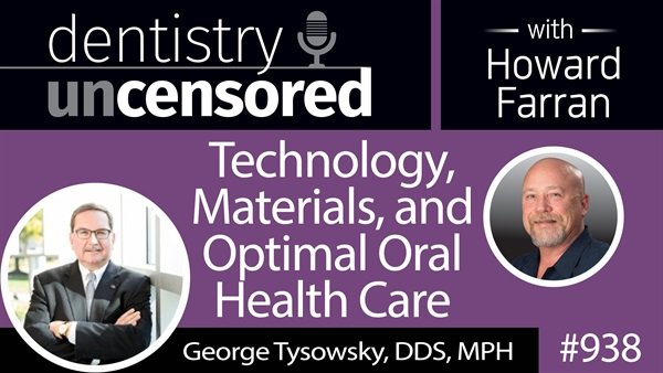 938 CE and R&D with George Tysowsky, DDS, MPH : Dentistry Uncensored with Howard Farran