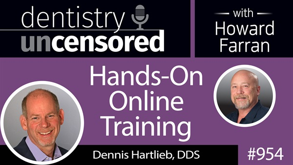 954 Lessons for Young Dentists with Dennis Hartlieb, DDS of Dental Online Training : Dentistry Uncensored with Howard Farran