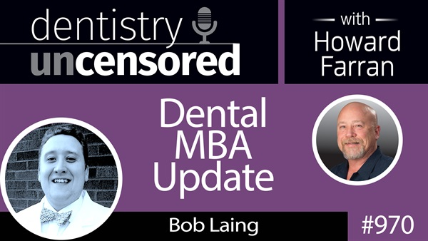 970 Dental MBA Update with Bob Laing, D2 at The Ohio State University College of Dentistry : Dentistry Uncensored with Howard Farran