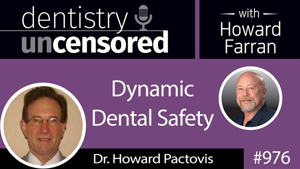 976 Dynamic Dental Safety with Dr. Howard Pactovis : Dentistry Uncensored with Howard Farran
