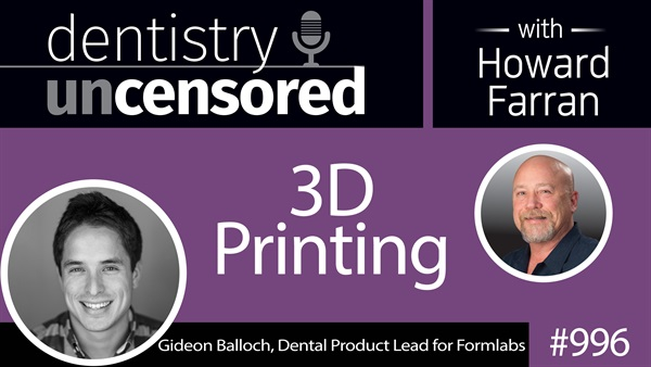996 3D Printing with Gideon Balloch, Dental Product Lead for