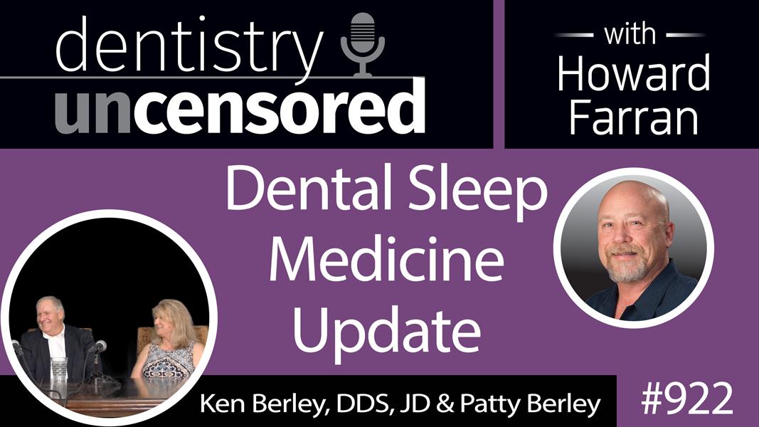 922 Dental Sleep Medicine Update with Ken Berley, DDS, JD & Patty Berley : Dentistry Uncensored with Howard Farran