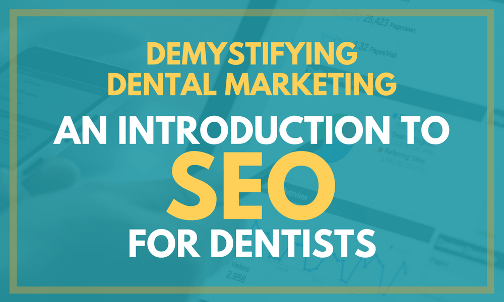 Demystifying Dental Marketing: An Introduction to SEO for Dentists